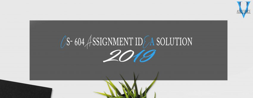 CS604 Assignment 1 Solution 2019