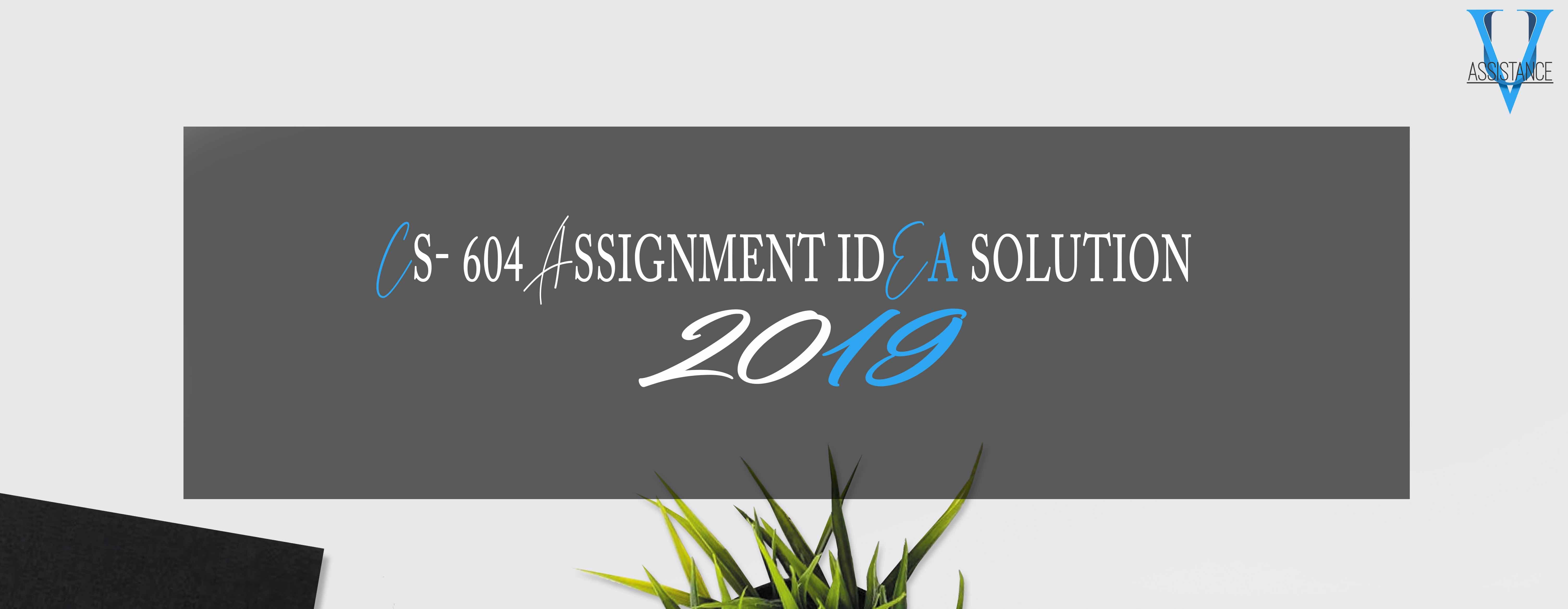 CS604 Assignment 1 Solution 2019