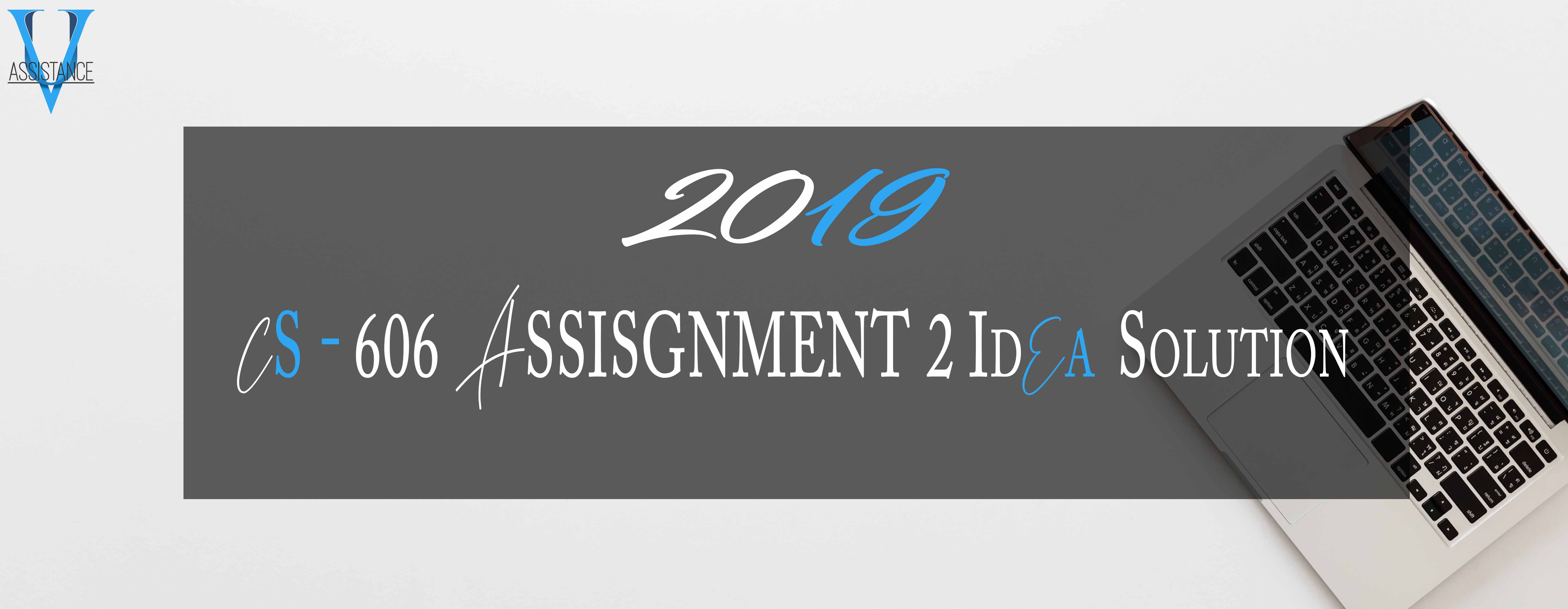 Cs606 Assisgnment 2 idea solution 2019
