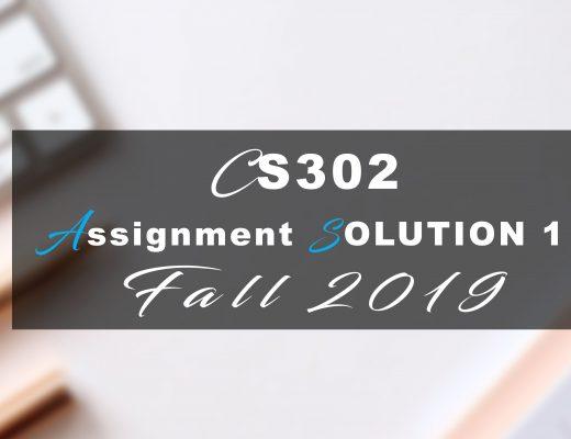 CS302 Assignment SOLUTION 1 Fall 2019