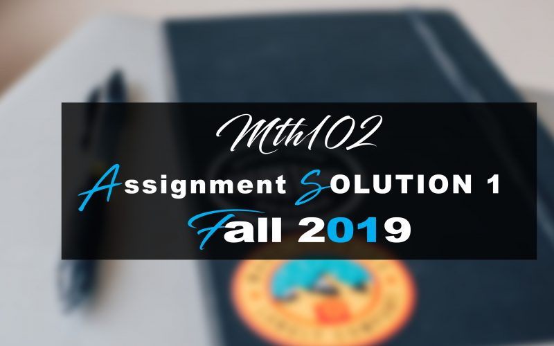 Mth102 Assignment SOLUTION 1 Fall 2019