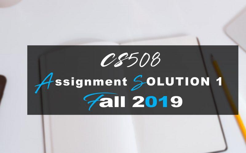 Cs508 Assignment SOLUTION 1 Fall 2019