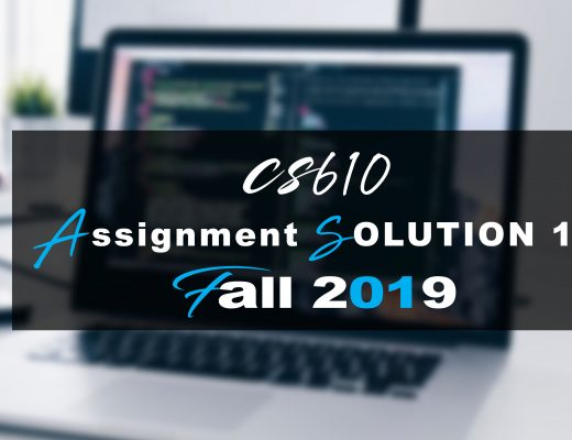 CS610 ASSIGNMENT 1 SOLUTION  Fall 2019