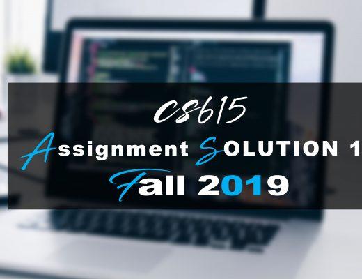 CS615 Assignment 1 SOLUTION Fall 2019