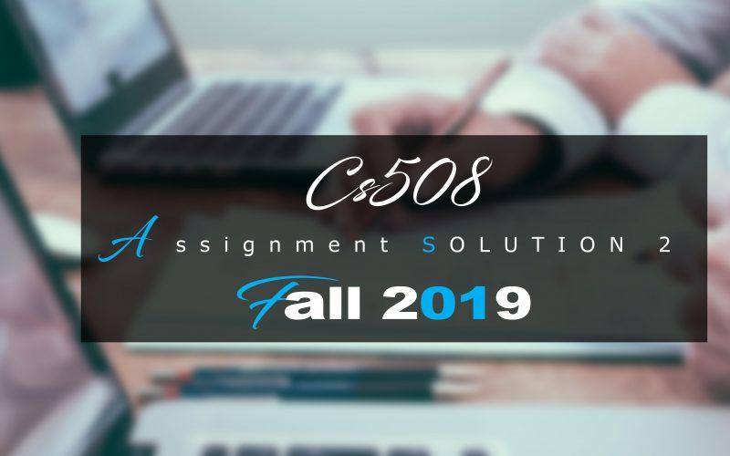 Cs508 Assignment 2 Idea SOLUTION Fall 2019