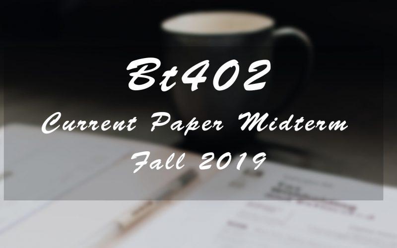 Bt402 Current Paper Fall 2019