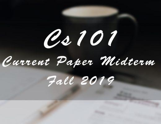 Cs101 Midterm Current Paper Fall 2019