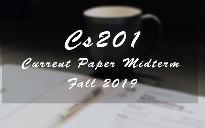 Cs201 Current Paper Fall 2019