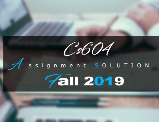 Cs604 Assignment 2 Idea SOLUTION Fall 2019