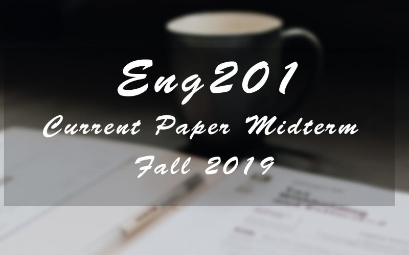 Eng201 Current Paper Fall 2019
