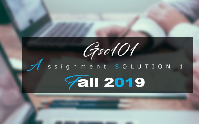 Gsc101 Assignment 1 Idea SOLUTION Fall 2019