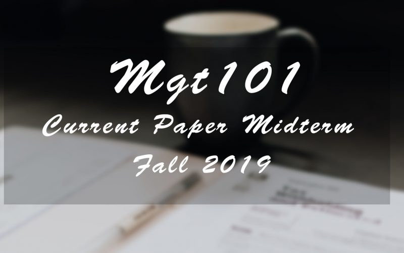 Mgt101 Midterm Current Paper Fall 2019