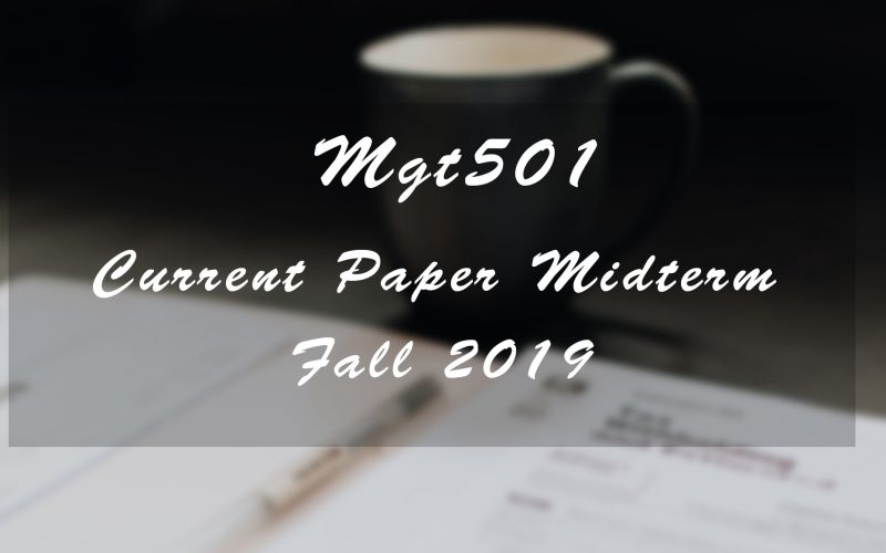 Mgt501 Midterm Current Paper Fall 2019