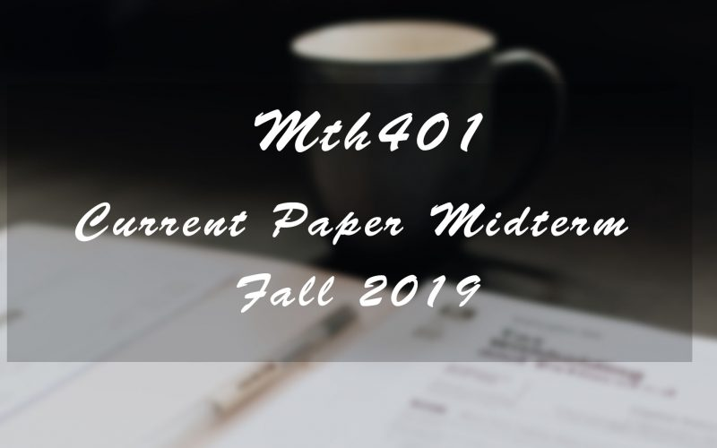 Mth401 Midterm Current Paper Fall 2019