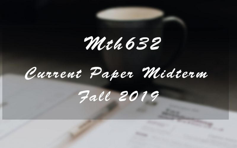 Mth632 Midterm Current Paper Fall 2019