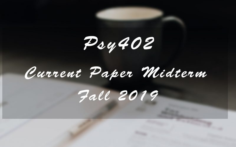 Psy402 Midterm Current Paper Fall 2019