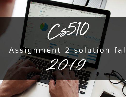 CS510 Assignment 2 Idea SOLUTION Fall 2019