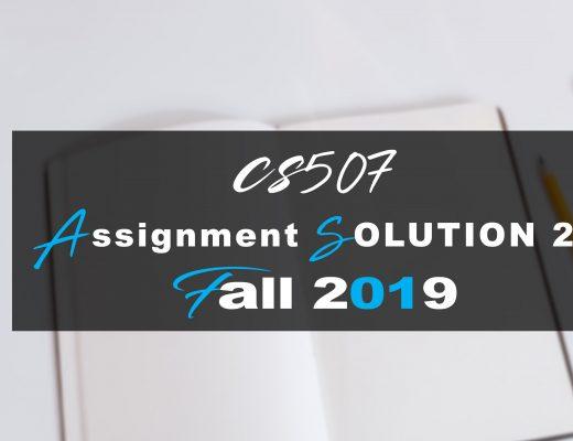 CS507 Assignment 2 Idea SOLUTION Fall 2019