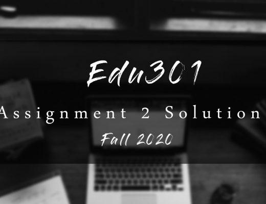 Edu301 Assignment 2 Solution Fall 2020