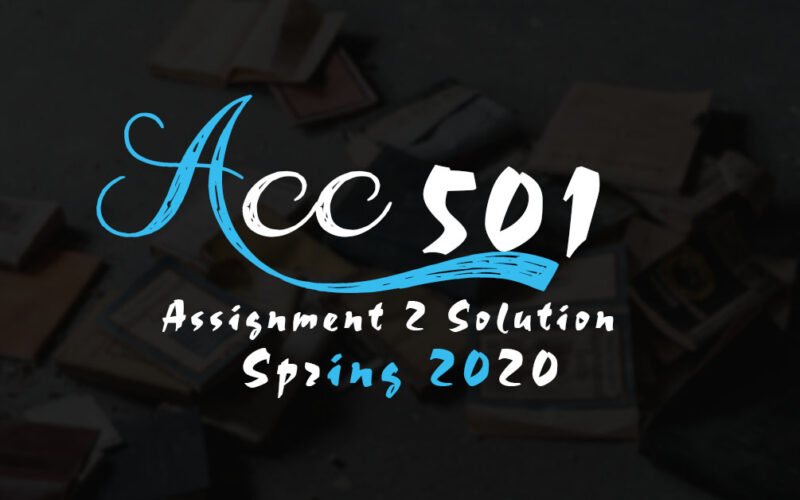 Acc501 Assignment 1 Solution Spring 2020