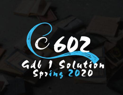 CS602 GDB 1 Solution Spring 2020