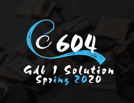 CS604 GDB 1 Solution Spring 2020