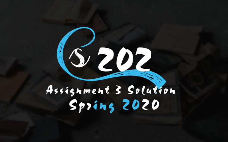 CS202 Assignment 3 Solution Spring 2020