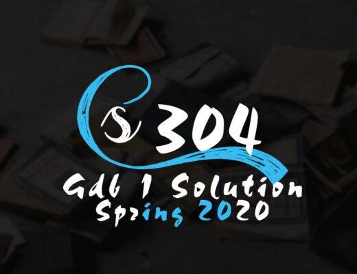 CS304 GDB 1 Solution Spring 2020