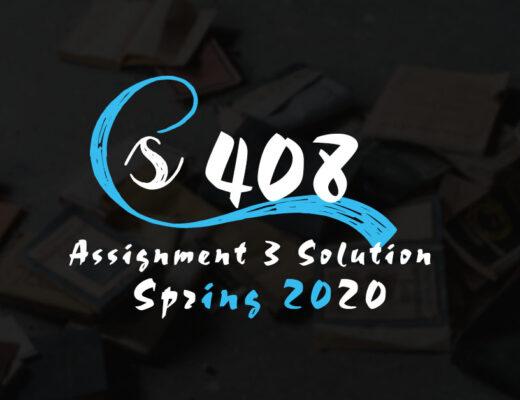 CS408 Assignment 3 Solution Spring 2020