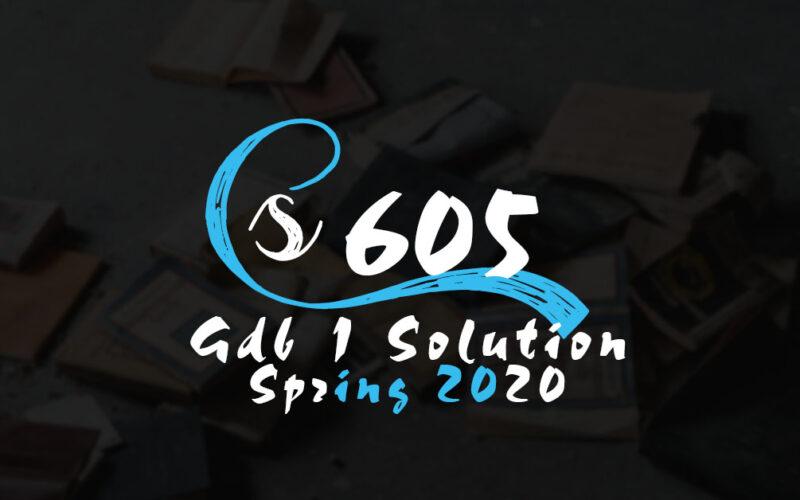 CS605 GDB 1 Solution Spring 2020