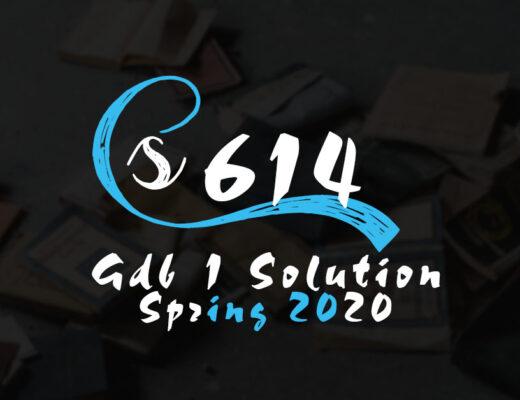 CS614 GDB 1 Solution Spring 2020