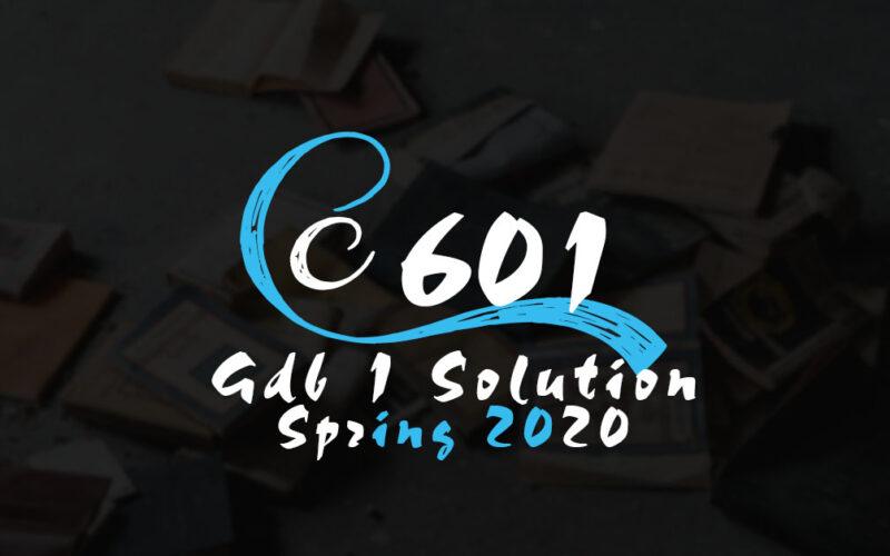 CS601 GDB 1 Solution Spring 2020